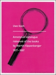 Annotated Catalogue Raisonné of the Books by Martin Kippenberger : 1977 - 1997