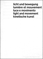 Licht und Bewegung / Lumiere et Mouvement / Luce e Movimento / Light and Movement / Kinetische Kunst