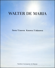 Walter de Maria : Seen / Unseen Known / Unknown