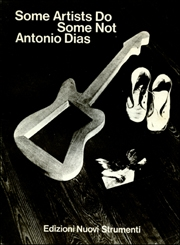 Some Artists Do, Some Not : Antonio Dias