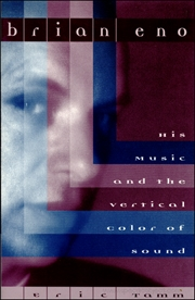 Brian Eno : His Music and the Vertical Color of Sound
