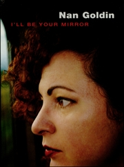 Nan Goldin : I'll Be Your Mirror