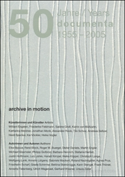 50 Jahre / Years : Documenta 1955 - 2005 ; Archive in Motion / Discreet Energies