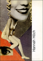 Hannah Höch : 1889 - 1978, Collages