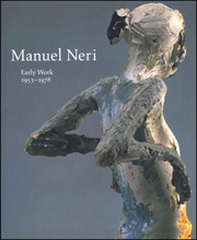 Manuel Neri : Early Work, 1953 - 1978